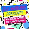 DJ Haribo Presents Bouncin' Down To Funky Town - Volume One