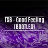 Flo Rida - Good Feeling (TSB BOOTLEG) [FREE DOWNLOAD]