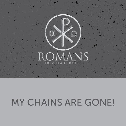 Romans: My Chains Are Gone