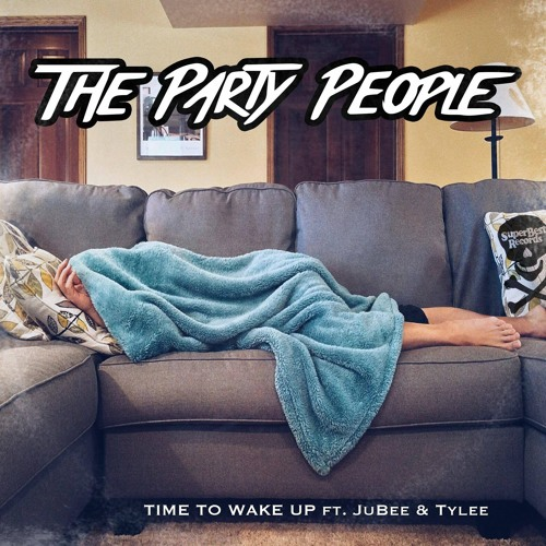 The Party People - Time To Wake Up Ft Jubee & Tylee