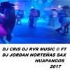 DJ CRIS DJ RVR MUSIC FT DJ JORDAN NORTEÑAS-HUAPANGOS 2017