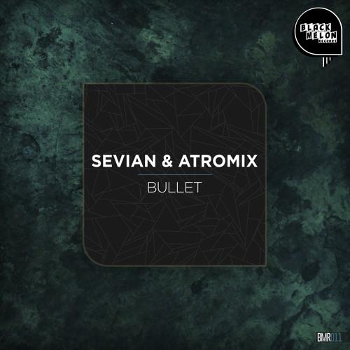 Download Sevian & Atromix - Bullet [BMR011]