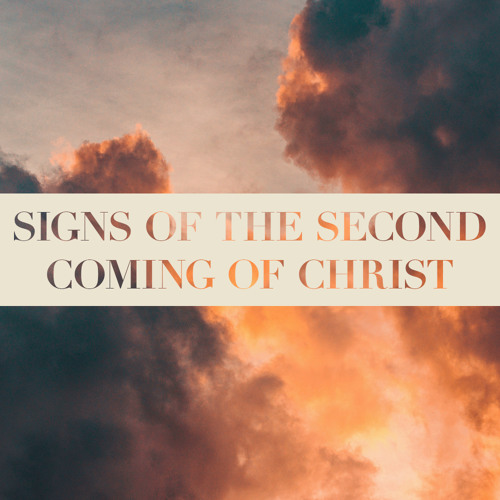 Signs Of The Second Coming Of Christ