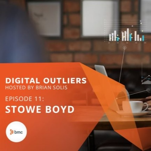 Episode 11: The Anthropology of Digital Transformation with Stowe Boyd