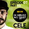 In House We Trust Episode 07- part 02 (Guestmix by CELE)