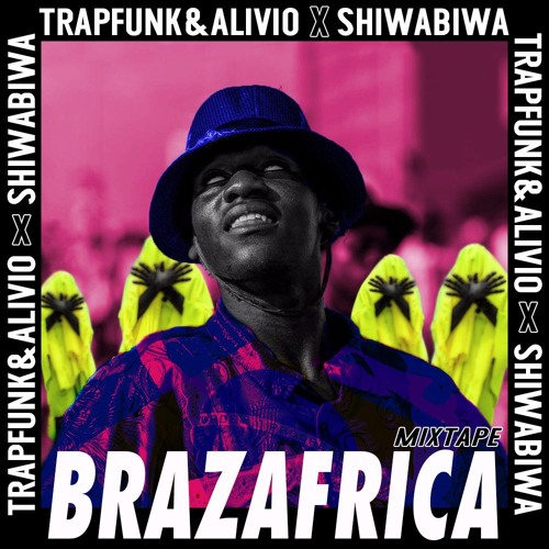 BrazAfrica Mixtape - Trapfunk&Alivio X Shiwa Biwa