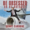 Be Obsessed Or Be Average By Grant Cardone Audiobook Excerpt