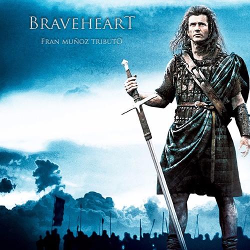 Braveheart- Fran Muñoz Tributo