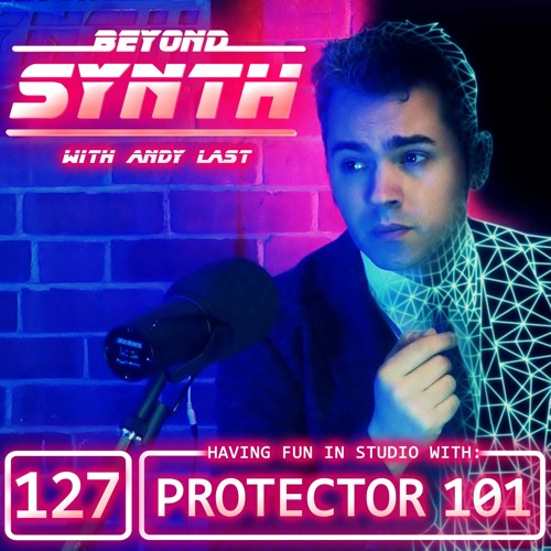 Beyond Synth - 127 - Protector 101 In Studio
