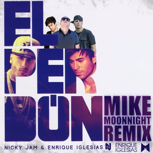 Nicky Jam & Enrique Iglesias - El Perdon (MIKE MOONNIGHT REMIX)