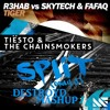 Tiesto & The Chainsmokers Vs. R3hab, Skytech & Fafaq - Split Vs. Tiger (DestroyD Mashup)