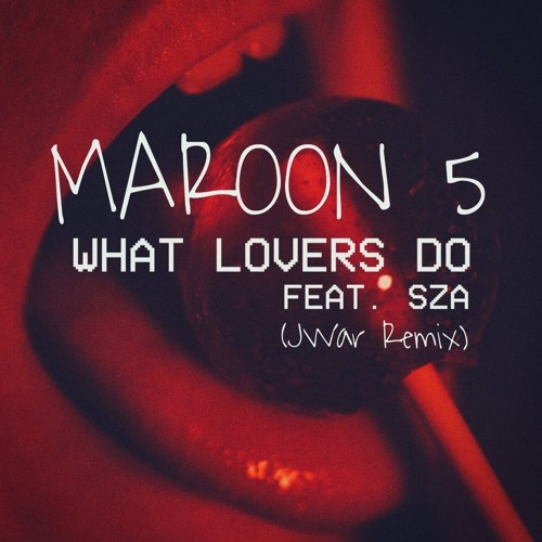 Maroon 5 - What Lovers Do (feat. SZA) (JWar Remix) FREE DOWNLOAD