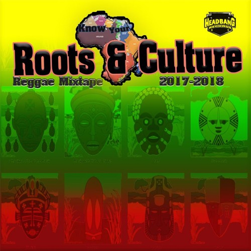 Roots & Culture Mixtape 2017 - 2018 by Headbang music | Free