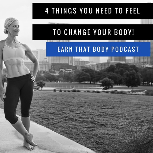 #75   4 Things You Need To FEEL To Change Your Body!