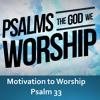 11.12.2017 I Psalm 33 I Motivation To Worship I Jerry Barber