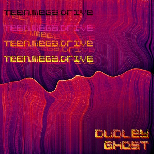 TEEN MEGA DRIVE - Dudley Ghost (pthelo Mixed Messages Mix)