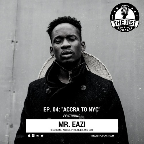 Episode 04 -  Accra To NYC (Featuring Mr. Eazi)