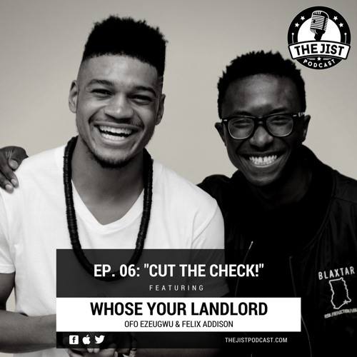 """Episode 06 - """"Cut The Check!"""" (Featuring Whose Your Landlord)"""
