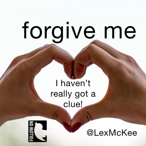 Forgive Me - I Haven't Got a Clue!