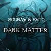 SOURAY & SVTO - Dark Matter (Original Mix) *free psystyle*