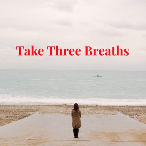 Take Three Breaths - Anti-Anxiety Practice