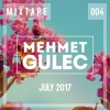 Mehmet Gulec - MIXTAPE #004 (July 2017)