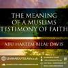 The Meaning Of A Muslims Testimony Of Faith| Abu Hakeem Bilal Davis