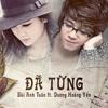 Bùi Anh Tuấn Ft. Dương Hoàng Yến - Đã Từng - Dream Remix
