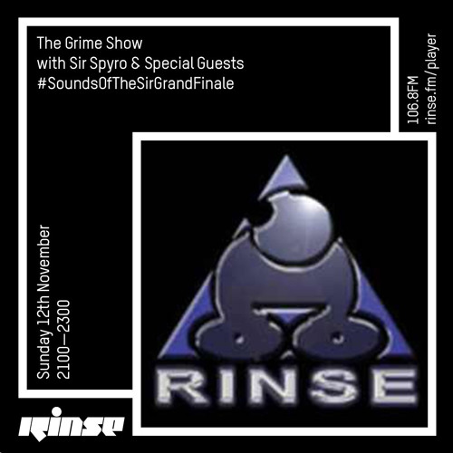The Grime Show with Sir Spyro & Special Guest #SoundsOfTheSirGrandFinale - 12th November 2017
