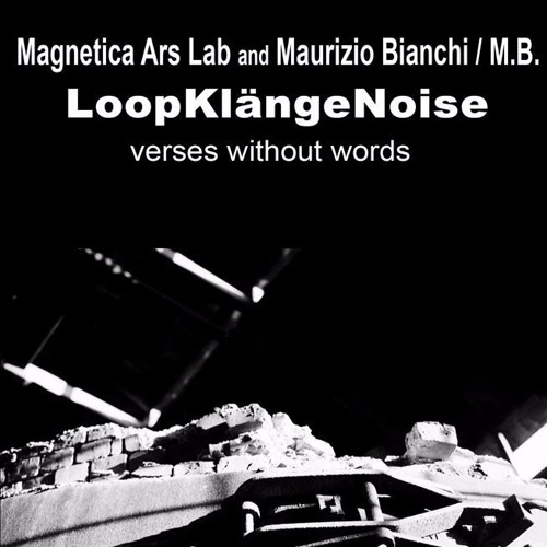Magnetica Ars Lab & Maurizio Bianchi/M.B. - LoopKlangeNoise