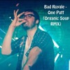 Bad Royale - One Puff (Organic Soup Remix) **FREE DOWNLOAD**