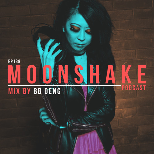 Moonshake Podcast - Mix by BB Deng - 139
