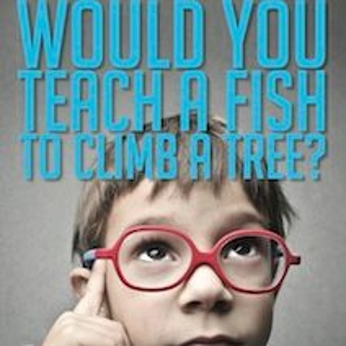 Would You Teach A Fish To Climb A Tree Chapter 1