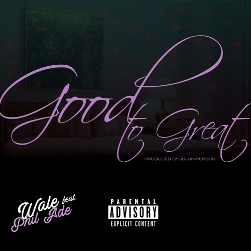 Wale - Good To Great (ft. Phil Ade)