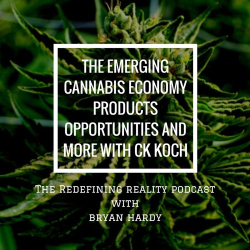 The Emerging Cannabis Economy, Products, Opportunities and More with CK Koch - Ep. 42