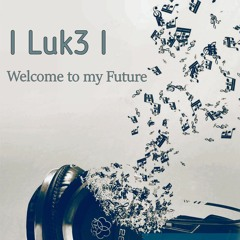 Luk3 l Records - Welcome to my Future