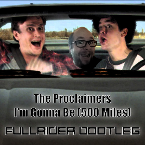 The Proclaimers - I'm Gonna Be (500 Miles)(FullRider Bootleg Edit)