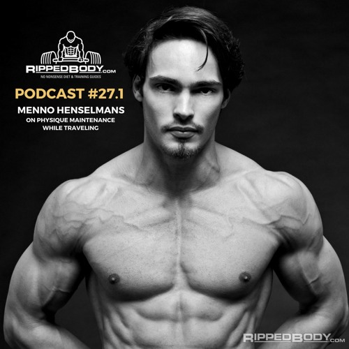 S1E27 Pt1: Menno Henselmans on Physique Maintenance While Traveling