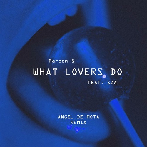 Maroon 5 - What Lovers Do (feat. SZA) [Angel De Mota Remix]