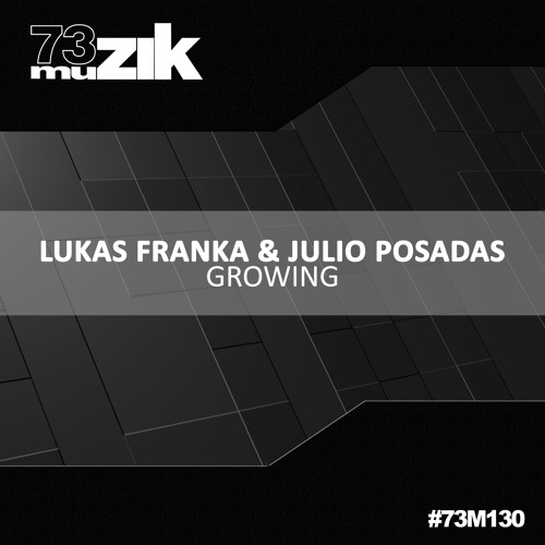 73M130 : Lukas Franka & Julio Posadas - Growing (Original Mix)