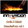 STRIKE A MATCH DANCEHALL MIX VOL.1