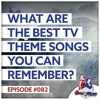What Are The Best TV Theme Songs You Can Remember? #082