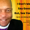I DON'T WANT TO SAY GOOD BYE By Dr. Arch Bishop Dion Cranford