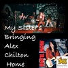 My Sister's Bringing Alex Chilton Home