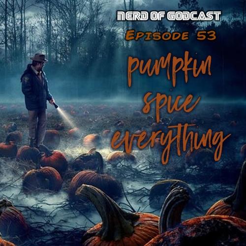 Episode 53//Pumpkin Spice EVERYTHING