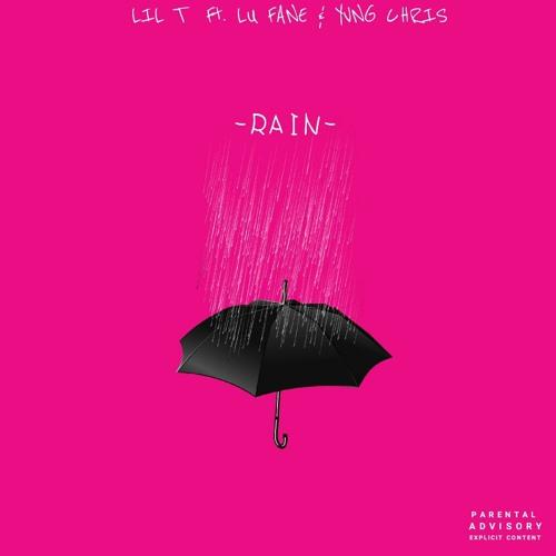 Lil' T - Rain Ft. Lu Fane & Yvng Chris