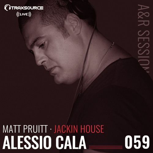 TRAXSOURCE LIVE! A&R Sessions #059 - Jackin House with Matt Pruitt and Alessio Cala'