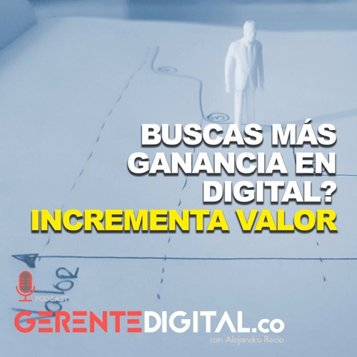 Buscas más ganancia en Digital? Incrementa Valor...