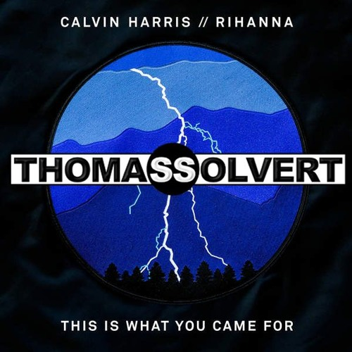Calvin Harris feat Rihanna - This Is What You Came For (Thomas Solvert Remix)
