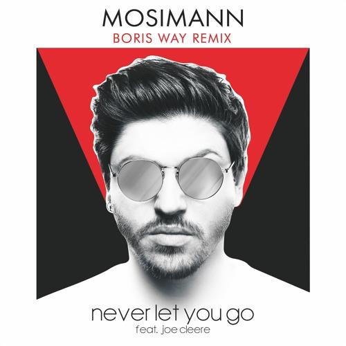 Mosimann - Never Let You Go ft. Joe Cleere (Boris Way Remix)